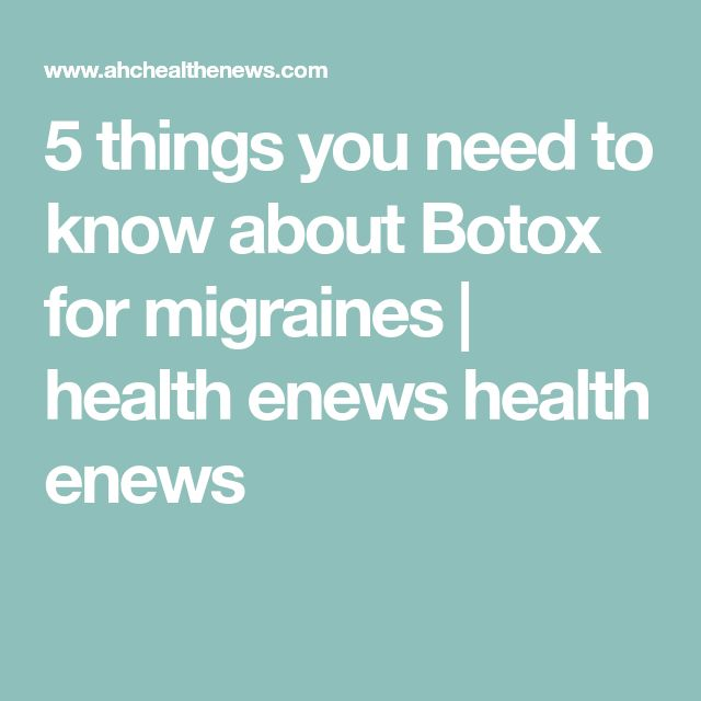 5 things you need to know about Botox for migraines | health enews health enews