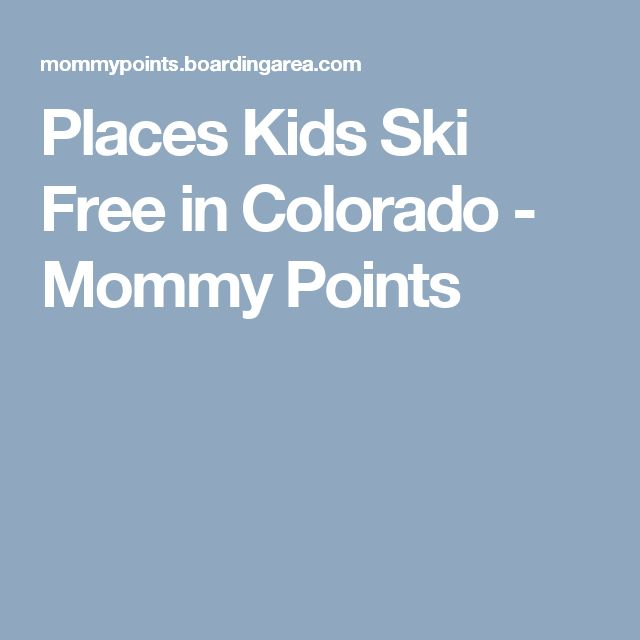 Places Kids Ski Free in Colorado - Mommy Points