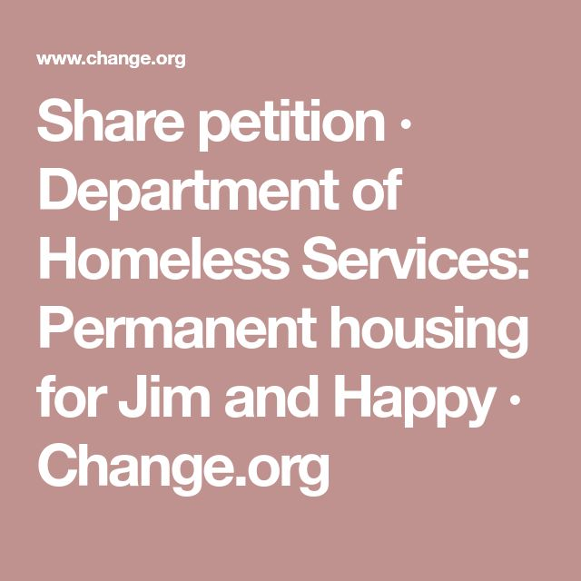 Share petition · Department of Homeless Services: Permanent housing for Jim and Happy · Change.org