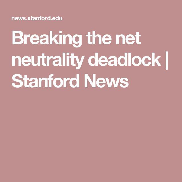 Breaking the net neutrality deadlock   Stanford News