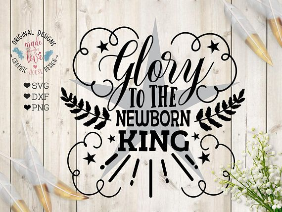 Glory to the newborn King SVG Glory to the newborn King Cut File and Printable available in SVG, DXF, PNG.
