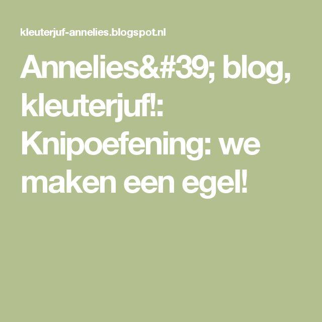 Annelies' blog, kleuterjuf!: Knipoefening: we maken een egel!