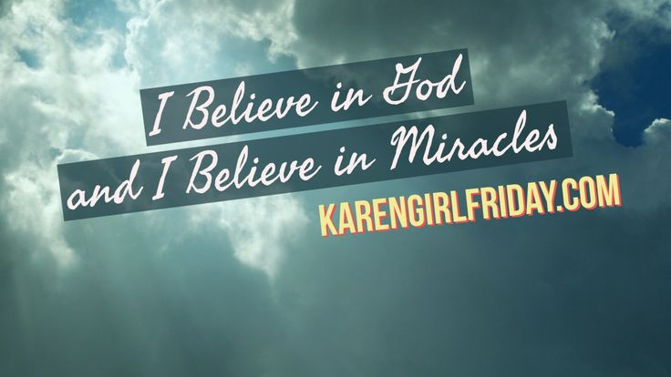 I Believe in God and I Believe in Miracles