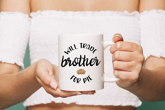 Will Trade Brother For Pie Mug / Gift for Brother / Brother In Law Gift / Love Pie Mug / Funny Mug For Men / Funny Brother Mug / Funny Gift