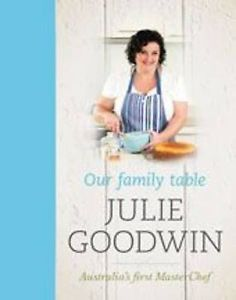 OUR-FAMILY-TABLE-by-Julie-Goodwin-Hardback-2010-Master-Chef-Winner-Cookbook