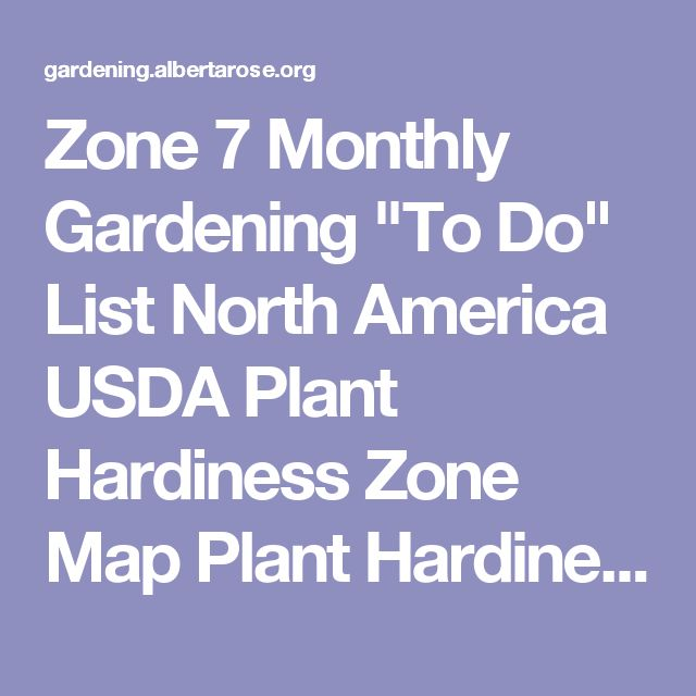 "Zone 7 Monthly Gardening ""To Do"" List North America USDA Plant Hardiness Zone Map Plant Hardiness Zones of Canada 2000  January Sow seeds of warm-season annuals Set out summer-flowering bulbs Plant fall-blooming bulbs Plant balled-and-burlapped, container, and bare-root fruit trees Apply dormant spray to fruit trees before buds swell Spray apples, peaches, and pears that have been affected with canker problems Plant bare-root perennial vegetables Plant seedlings of cool-weather vegetables…"