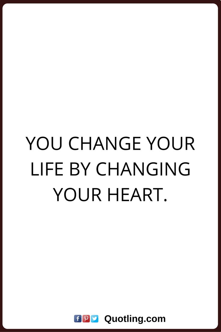 change quotes You change your life by changing your heart.