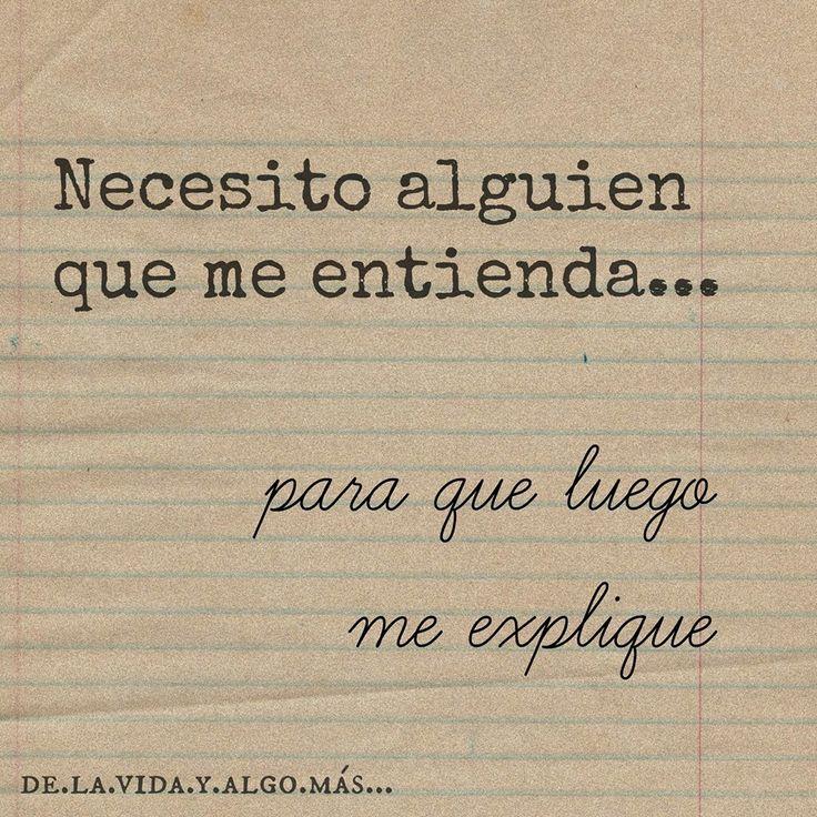 Necesito alguien que me entienda... Para que después me explique. #Humor