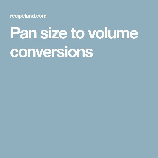 Pan size to volume conversions