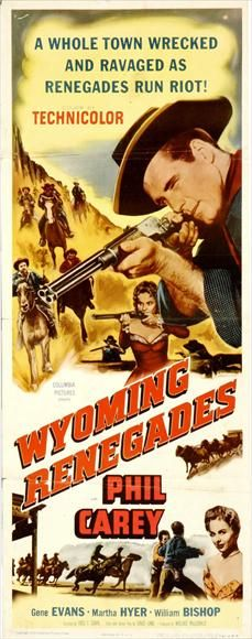 Wyoming Renegades (1954) Stars: Philip Carey, Gene Evans, Martha Hyer, William Bishop, Roy Roberts, Don Beddoe ~ Director: Fred F. Sears