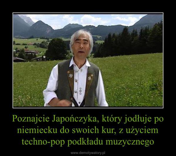 Poznajcie Japończyka, który jodłuje po niemiecku do swoich kur, z użyciem…