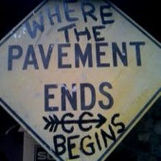 """Where the pavement ends, cross country begins."" I LOVE this!"