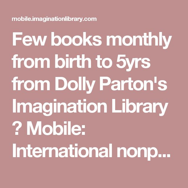Few books monthly from birth to 5yrs from Dolly Parton's Imagination Library 📚 Mobile: International nonprofit organization promoting early childhood literacy