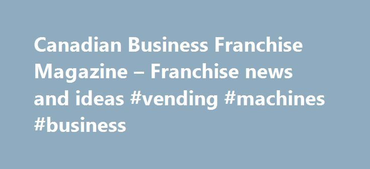 Canadian Business Franchise Magazine – Franchise news and ideas #vending #machines #business http://money.nef2.com/canadian-business-franchise-magazine-franchise-news-and-ideas-vending-machines-business/  #canadian business magazine # FEATURED FRANCHISES IN THE NEWS Personalize your experience, login or register to: Archive articles by creating a favourite list. Simply click on the star icon to add or remove items. View your history. See the last 30 items you have viewed on the site. View…