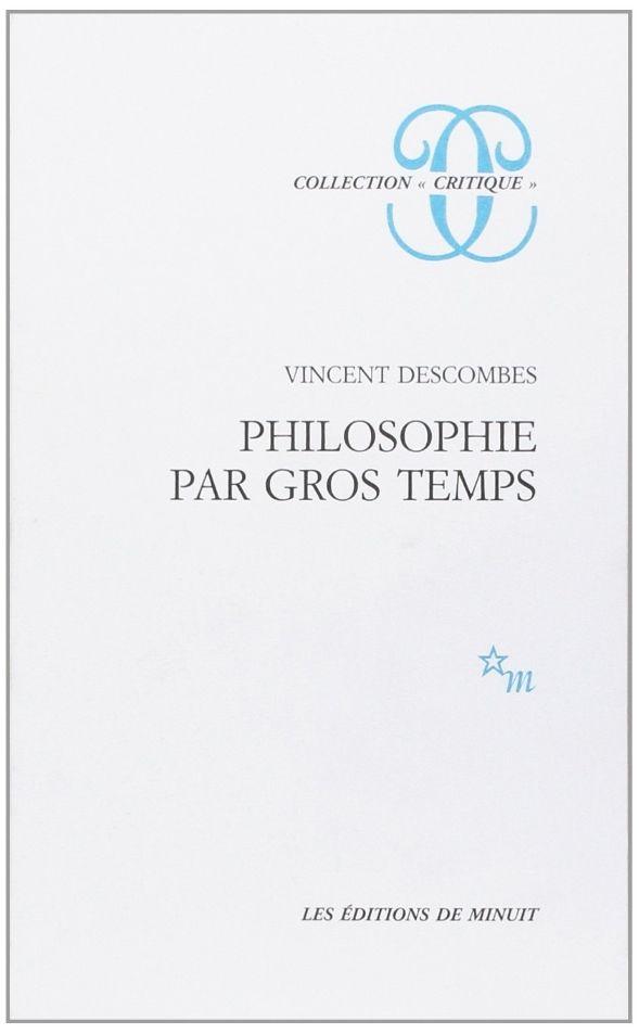 """Vincent Descombes, """"Philosophie par gros temps"""""""