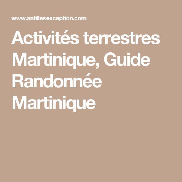 Activités terrestres Martinique, Guide Randonnée Martinique