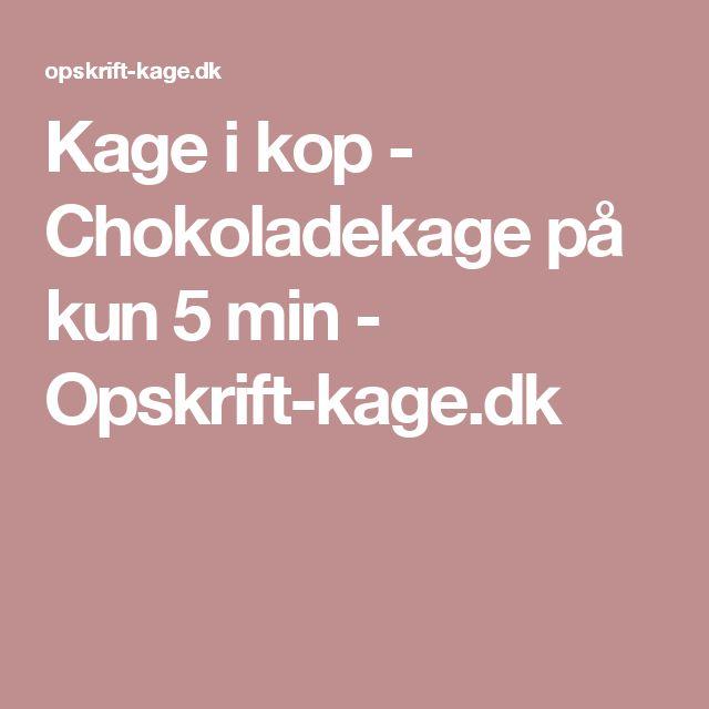 Kage i kop - Chokoladekage på kun 5 min - Opskrift-kage.dk