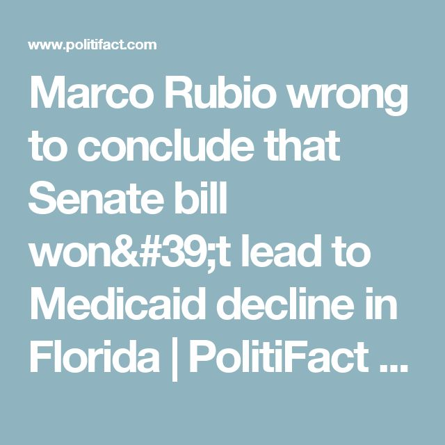 Marco Rubio wrong to conclude that Senate bill won't lead to Medicaid decline in Florida | PolitiFact Florida