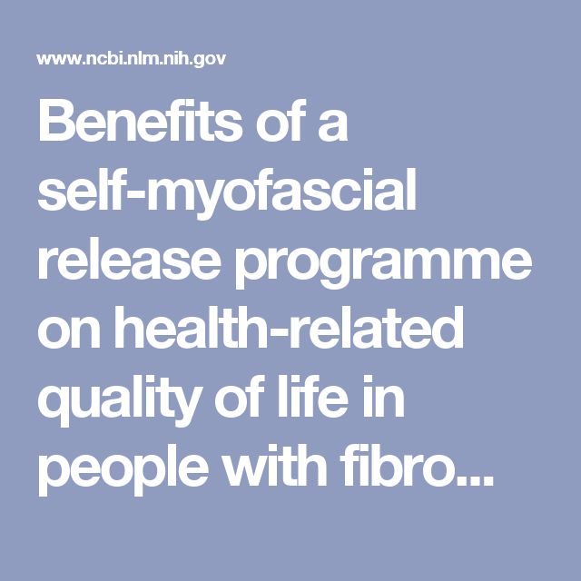 Benefits of a self-myofascial release programme on health-related quality of life in people with fibromyalgia: a randomized controlled trial. - PubMed - NCBI