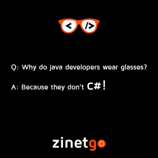 Q: Why do java developers wear glasses? A: Because they don't c#!