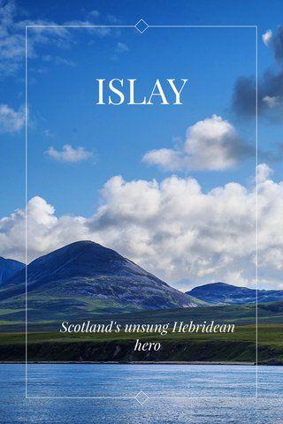ISLAY Scotland's unsung Hebridean hero