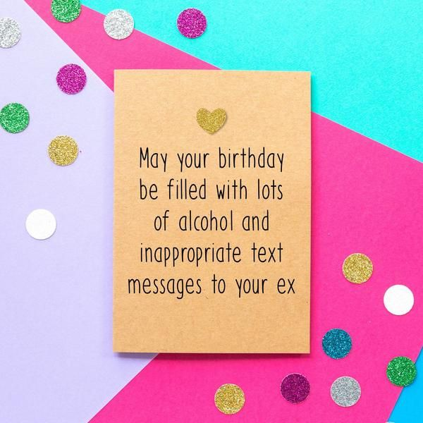 Funny Birthday Card May Your Birthday Be Filled With Lots Of Alcohol And Inappropriate Text Messages To Your Ex Geburtstagskarte Karten Geburt