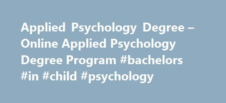 Applied Psychology Degree – Online Applied Psychology Degree Program #bachelors #in #child #psychology http://guyana.remmont.com/applied-psychology-degree-online-applied-psychology-degree-program-bachelors-in-child-psychology/  Applied Psychology Degree Program Help others reach their maximum potential Working within your strengths nets the best results, yet people often struggle to maximize their strengths and reach their full potential in work and life. That s where Franklin s Applied…