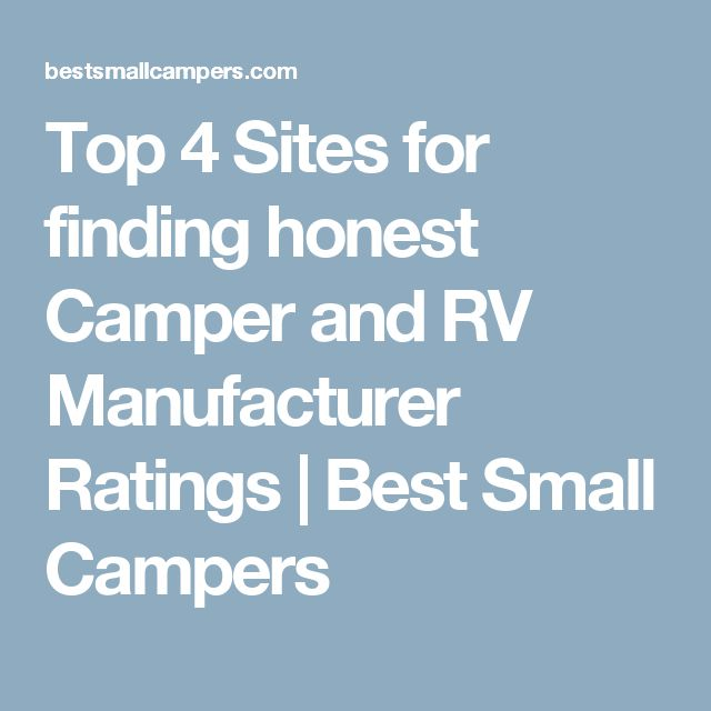 Top 4 Sites for finding honest Camper and RV Manufacturer Ratings | Best Small Campers