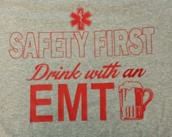 Safety First Drink with a EMT funny t-shirt | FF/EMT ...