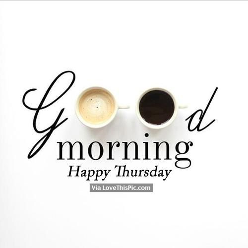 Good Morning, Happy Thursday