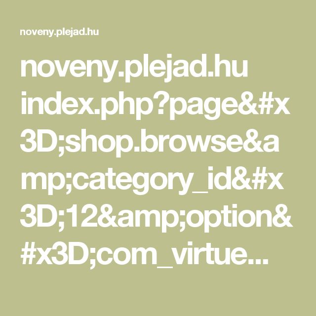 noveny.plejad.hu index.php?page=shop.browse&category_id=12&option=com_virtuemart&Itemid=66