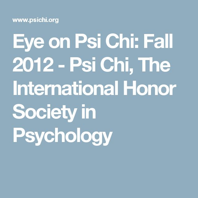 Eye on Psi Chi: Fall 2012 - Psi Chi, The International Honor Society in Psychology