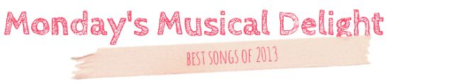 Monday's Musical Delight - Playlist #20 The Best Songs of 2013 (Lorde, Pharrell Williams, Anna Kendrick, Nick Cave & The Bad Seeds, Mumford & Sons, Arctic Monkeys, Pearl Jam, Editors, Fratellis, Vampire Weekend, Robin Thicke)