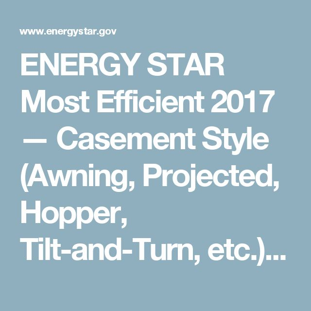 ENERGY STAR Most Efficient 2017 — Casement Style (Awning, Projected, Hopper, Tilt-and-Turn, etc.) Windows | Products | ENERGY STAR
