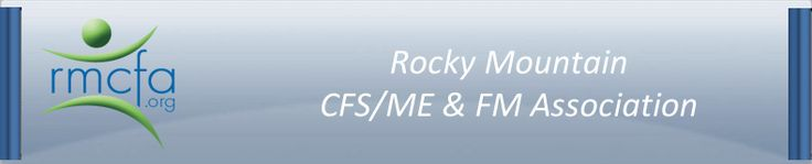 The Rocky Mountain CFS/ME & FM Association is a Denver Colorado based non-profit organization for those affected by Chronic Fatigue Syndrome (CFS) / Myalgic Encephalomyelitis (ME), and Fibromyalgia (FM). Our organization is administered by volunteer officers and members.