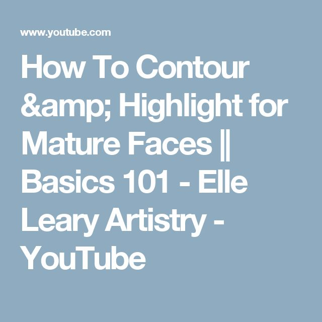 How To Contour & Highlight for Mature Faces || Basics 101 - Elle Leary Artistry - YouTube