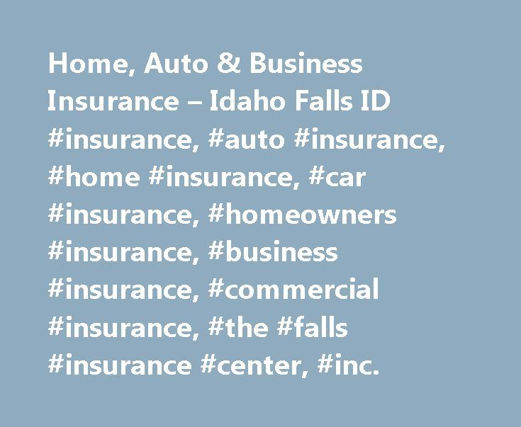 Home, Auto & Business Insurance – Idaho Falls ID #insurance, #auto #insurance, #home #insurance, #car #insurance, #homeowners #insurance, #business #insurance, #commercial #insurance, #the #falls #insurance #center, #inc. http://england.nef2.com/home-auto-business-insurance-idaho-falls-id-insurance-auto-insurance-home-insurance-car-insurance-homeowners-insurance-business-insurance-commercial-insurance-the-falls-ins/  # Testimonials We have had a policy on our home, vehicles and our…