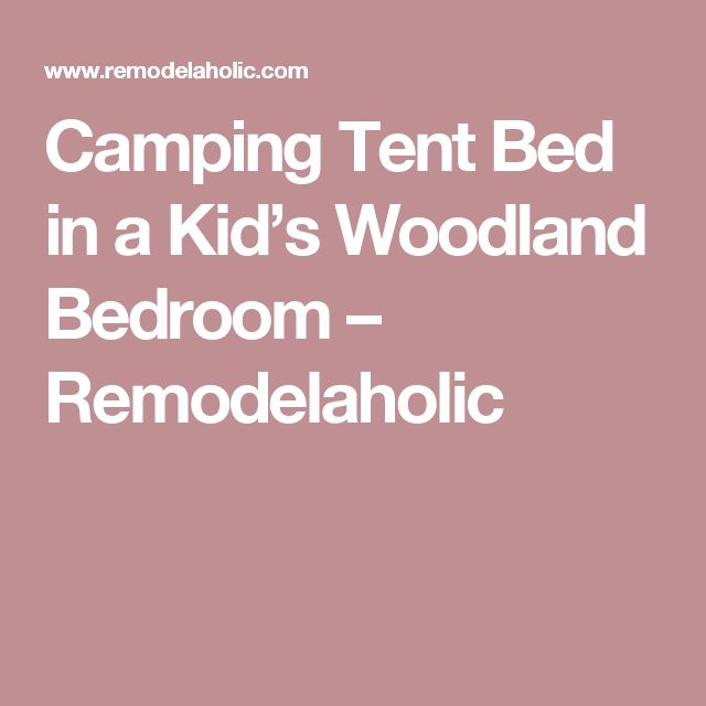 Camping Tent Bed in a Kid's Woodland Bedroom – Remodelaholic