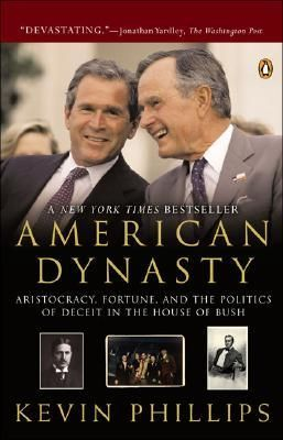 American Dynasty In this devastating book, onetime Republican strategist Phillips reveals how four generations of Bushes have ascended the ladder of national power since World War One, becoming entrenched within the American establishment Yale, Wall Street, the Senate, the CIA, the vice presidency, and the presidency through a recurrent flair for old-boy networking, national security involvement, and political deception.