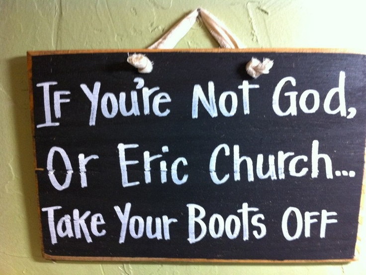 If youre not God or ERIC CHURCH take your boots off sign remove your shoes reminder Eric Church fan gift. $9.99, via Etsy.