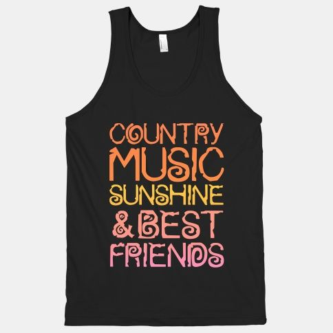 Country Music, Sunshine and Best Friends Tank Top #life #country #music