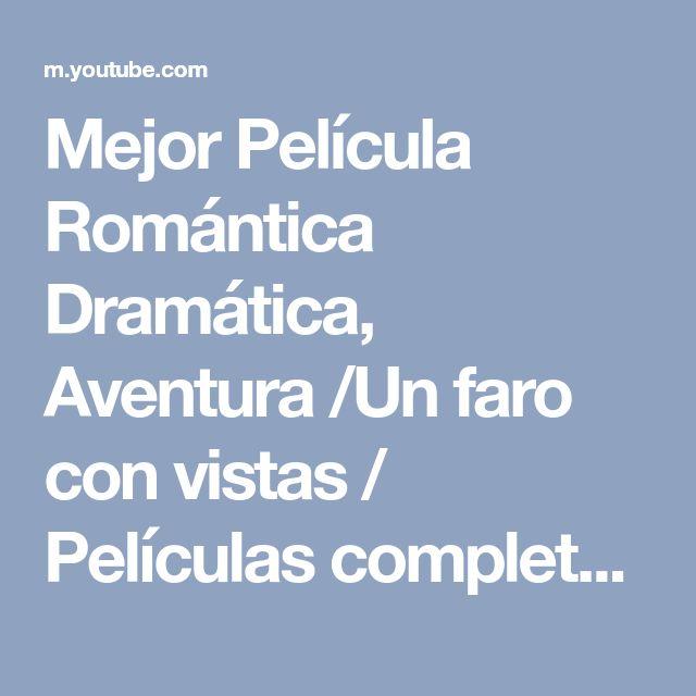 Mejor Película Romántica Dramática, Aventura /Un faro con vistas / Películas completas Nuevas - YouTube
