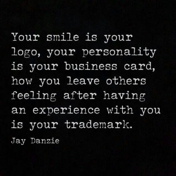 62 best business quotes images on pinterest business quotes your smile is your logo your personality is your business card how you leave others feeling after having an experience with you is your trademark jay reheart Gallery