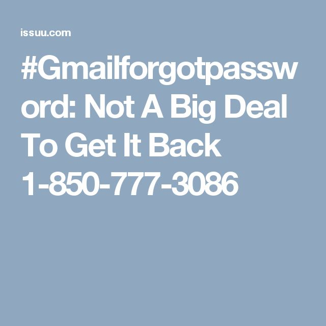 #Gmailforgotpassword: Not A Big Deal To Get It Back 1-850-777-3086