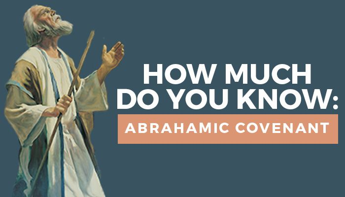 How Much do you Know About the Abrahamic Covenant? | Mormon Hub