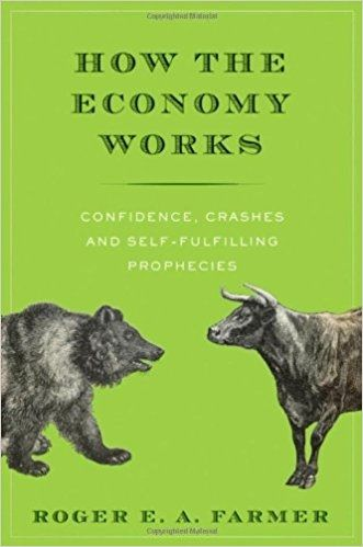 How the economy works : confidence, crashes and self-fulfilling prophecies / Roger E. A. Farmer. Editorial:Oxford [etc.] : Oxford University Press, 2014. Descripción física:198 p. ; 21 cm.