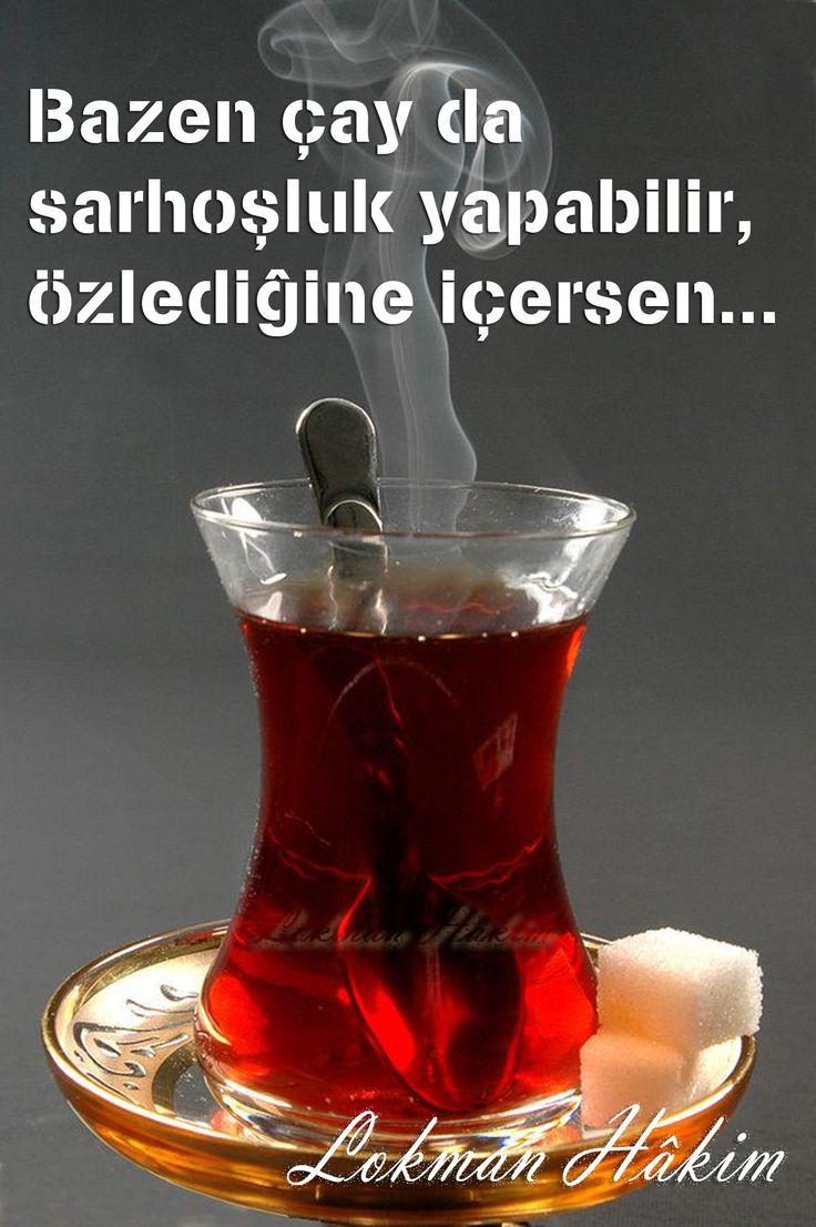 Bazen çay da sarhoşluk yapabilir, özlediğine içersen...