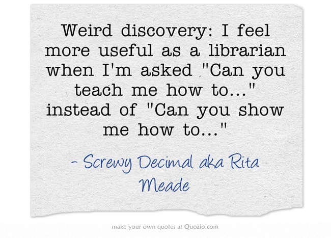 Weird discovery: I feel more useful as a librarian when I'm asked Can you teach me how to... instead of Can you show me how to...