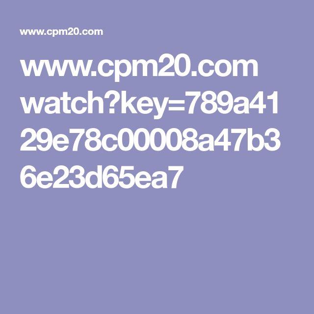 www.cpm20.com watch?key=789a4129e78c00008a47b36e23d65ea7