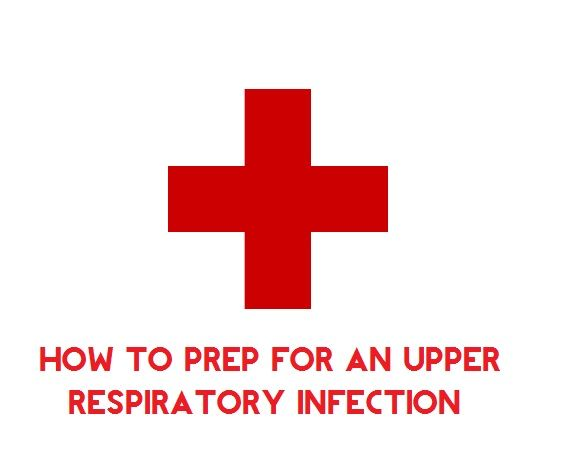 How to Prep For an Upper Respiratory Infection